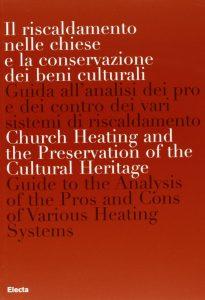 Il riscaldamento nelle chiese e la conservazione dei beni culturali: guida all'analisi dei pro e dei contro dei vari sistemi di riscaldamento